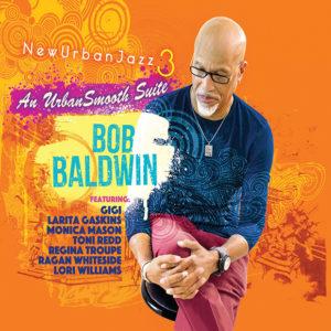 Bob Baldwin: NewUrbanJazz 3: An UrbanSmooth Suite