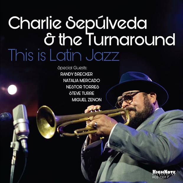 Charlie Sepúlveda & The Turnaround: This Is Latin Jazz (Live)