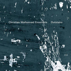 Distritojazz-jazz-discos-Christian-Wallumrod-Ensemble--Outstairs