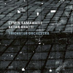 Cymin Samawatie & Ketan Bhatti: Trickster Orchestra