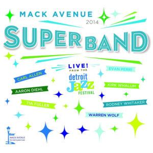 Distritojazz-jazz-discos-Mack Avenue Superband-Live from the Detroit Jazz Festival 2014