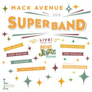 Distritojazz-jazz-discos-Mack Avenue Superband-Live from the Detroit Jazz Festival 2015