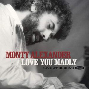 Monty Alexander: Love You Madly: Live at Bubba's