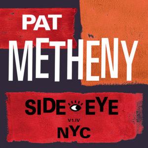 Pat Metheny : Side Eye – NYC (V1.IV)