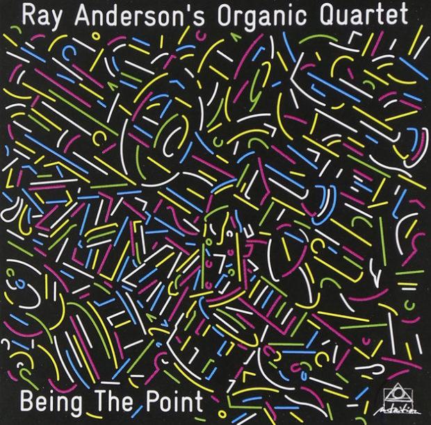Distritojazz-jazz-discos-Ray Andersons Organic Quartet-Being The Point