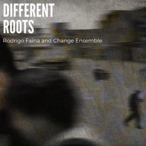 Rodrigo Faina And Change Ensemble: Different Roots