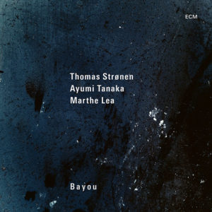Thomas Strønen, Ayumi Tanaka & Marthe Lea: Bayou