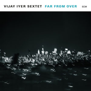 Distritojazz-jazz-discos-Vijay Iyer Sextet-Far From Over