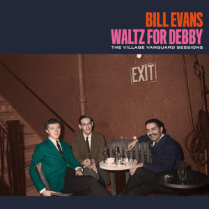 Bill Evans Trio: Waltz For Debby – The Village Vanguard Sessions