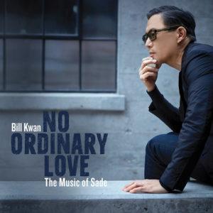 Bill Kwan: No Ordinary Love-The Music of Sade