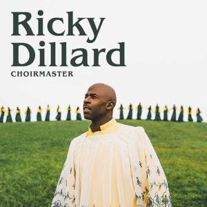 Ricky Dillard: Choirmaster