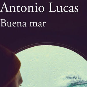 Antonio Lucas: Buena mar
