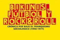 Distritojazz-libros-Bikinis-fútbol-y-rock-and-roll.-Crónica-pop-bajo-el-franquismo-sociológico-1950-1977