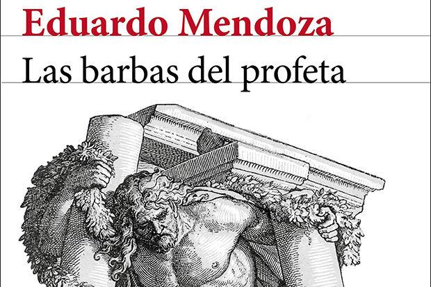 Eduardo Mendoza: 'Las barbas del profeta'