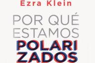 Ezra Klein: Por qué estamos polarizados