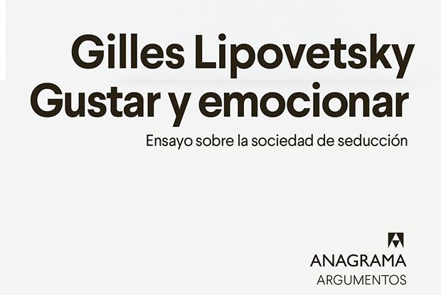 Gilles Lipovetsky: Gustar y emocionar