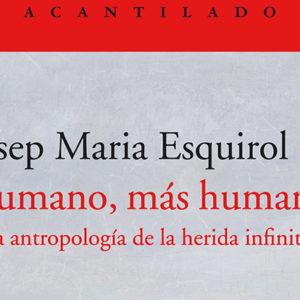 Josep María Esquirol: Humano, más humano