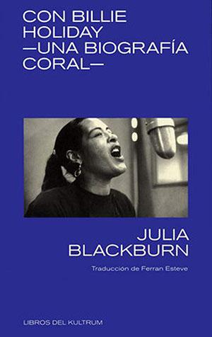 Julia Blackburn: Con Billie Holiday - una biografía coral