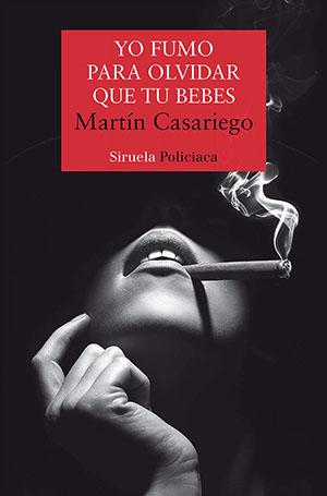 Martín Casariego Yo fumo para olvidar que tú bebes
