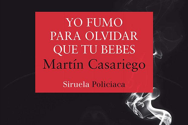 Martín Casariego: Yo fumo para olvidar que tú bebes