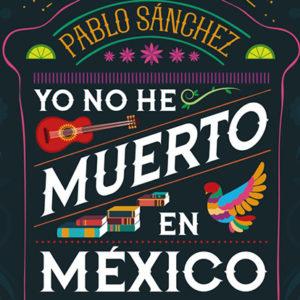 Pablo Sánchez: Yo no he muerto en México