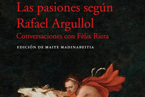 Rafael Argullol: Las pasiones según Rafael Argullol