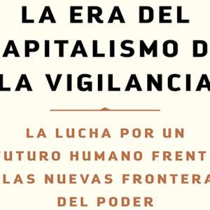 Shoshana Zuboff: La era del capitalismo de la vigilancia