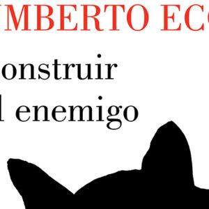 Umberto Eco: Construir al enemigo