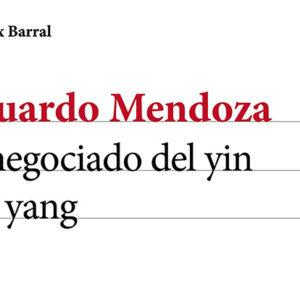 Eduardo Mendoza: El negociado del yin y el yang