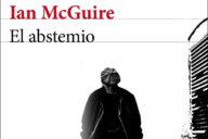 Ian McGuire: El abstemio