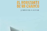 J. Miguel Calvar: El horizonte de un charco
