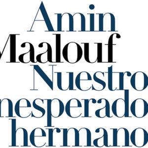 Amin Maalouf: Nuestros inesperados hermanos
