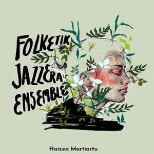 Haizea Martiartu: Foltetik Jazzera Ensemble